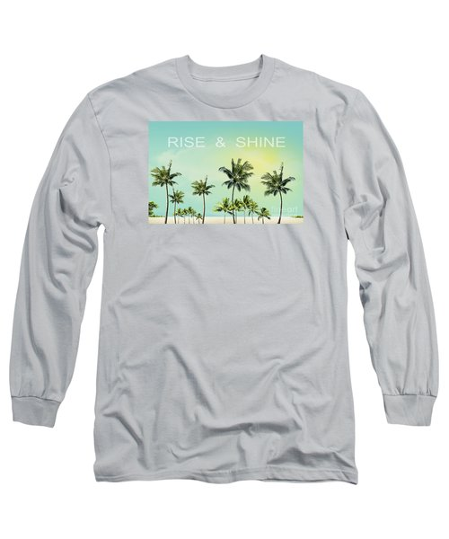 Rise And  Shine Long Sleeve T-Shirt