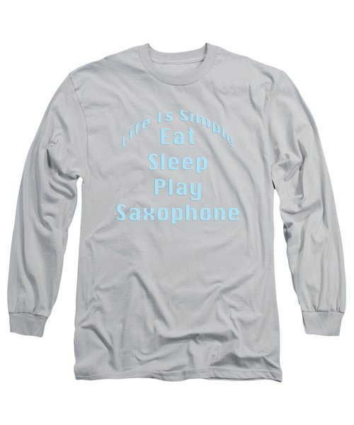 Saxophone Eat Sleep Play Saxophone 5516.02 Long Sleeve T-Shirt
