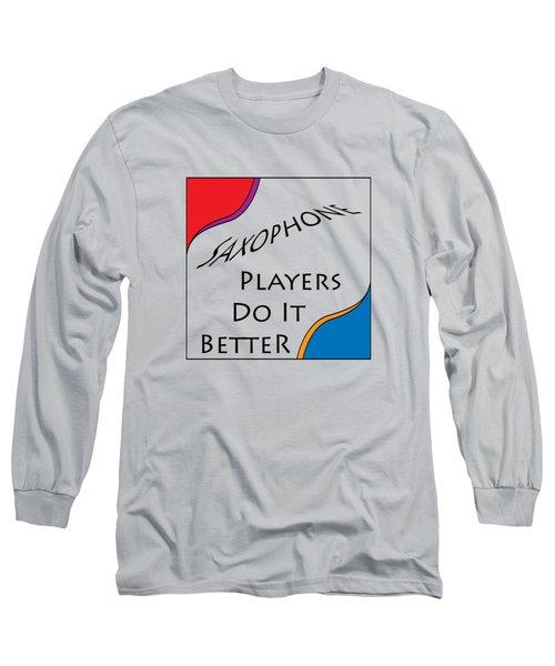 Saxophone Players Do It Better 5642.02 Long Sleeve T-Shirt by M K  Miller