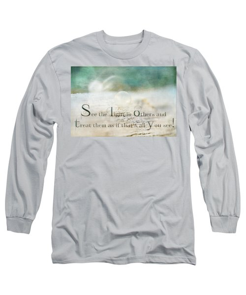 See The Light In Others Long Sleeve T-Shirt