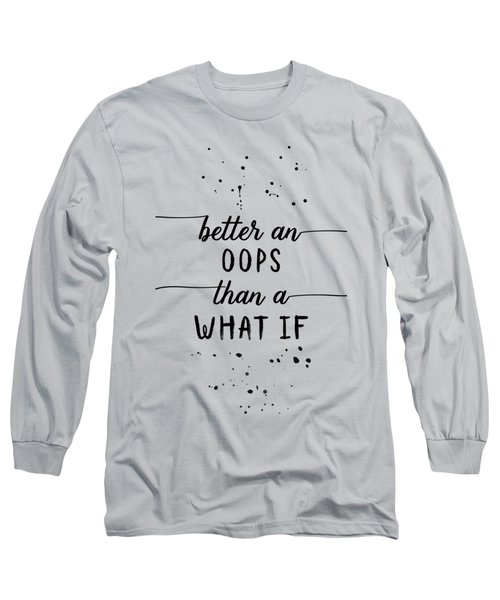 Text Art Better An Oops Than A What If Long Sleeve T-Shirt