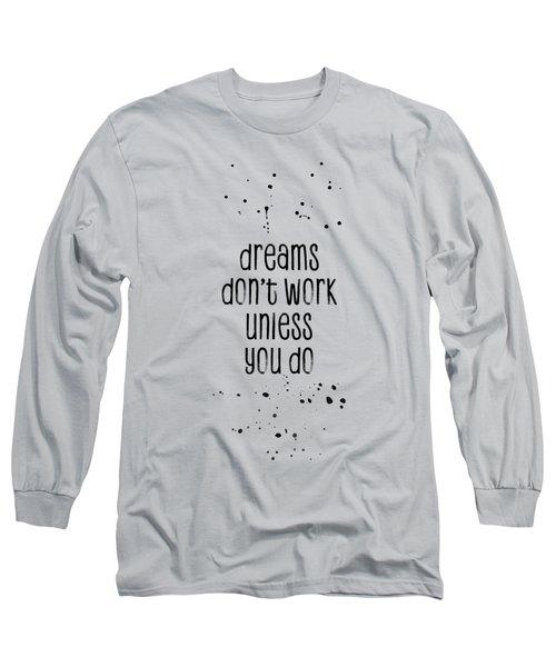 Text Art Dreams Don't Work Unless You Do Long Sleeve T-Shirt