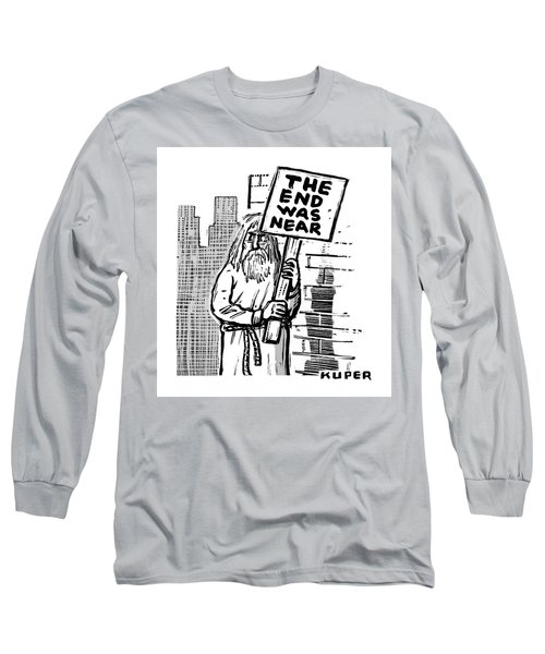 The End Was Near Long Sleeve T-Shirt