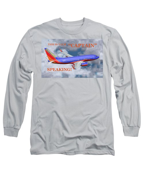 This Is Your Captain Speaking Southwest Airlines Long Sleeve T-Shirt