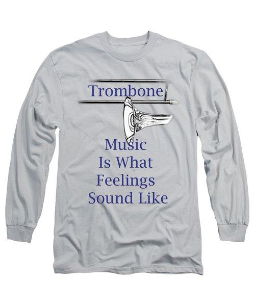 Trombone Is What Feelings Sound Like 5584.02 Long Sleeve T-Shirt by M K  Miller
