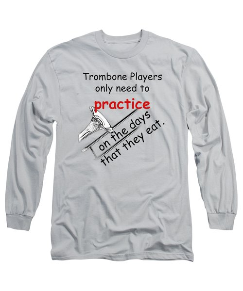 Trombones Practice When They Eat Long Sleeve T-Shirt by M K  Miller