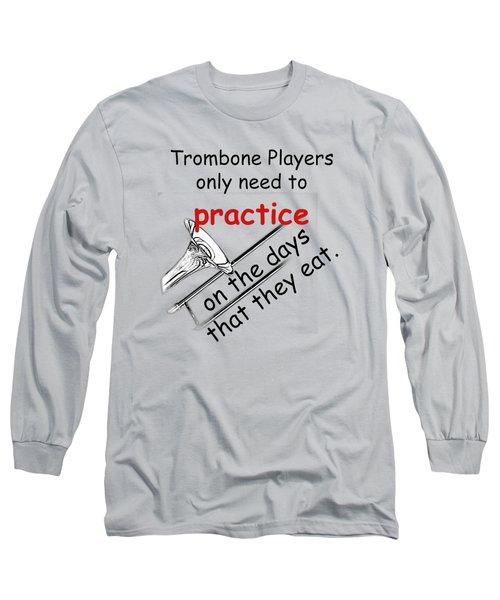Trombones Practice When They Eat Long Sleeve T-Shirt