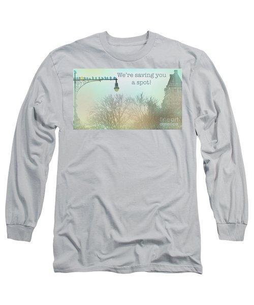 We're Saving You A Spot Long Sleeve T-Shirt by Sandy Moulder