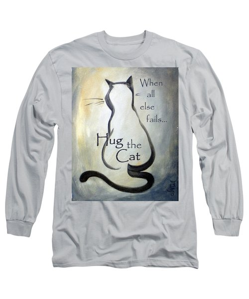 When All Else Fails...hug The Cat Long Sleeve T-Shirt by Dina Dargo