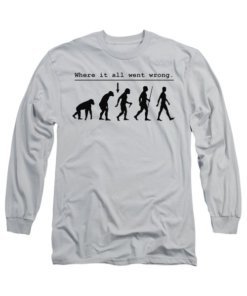 Where It All Went Wrong Long Sleeve T-Shirt