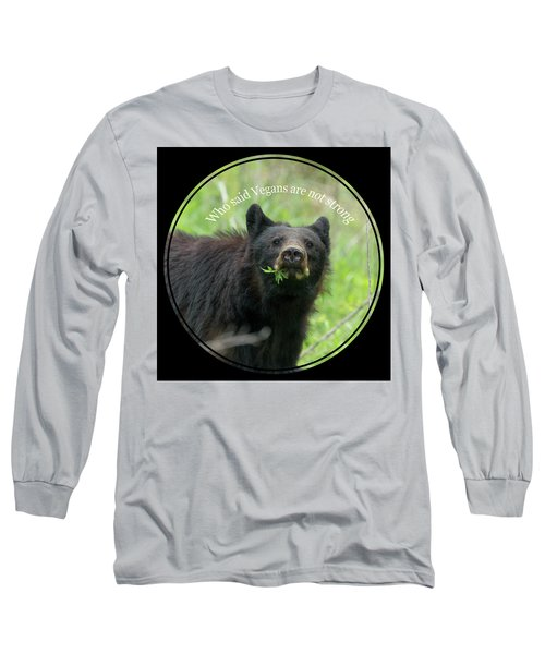 Who Said Vegans Are Not Strong Long Sleeve T-Shirt