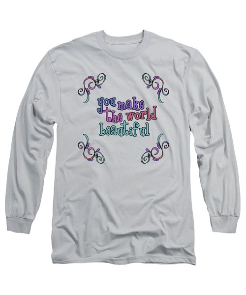 You Make The World Beautiful Long Sleeve T-Shirt
