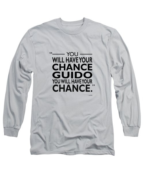 You Will Have Your Chance Long Sleeve T-Shirt