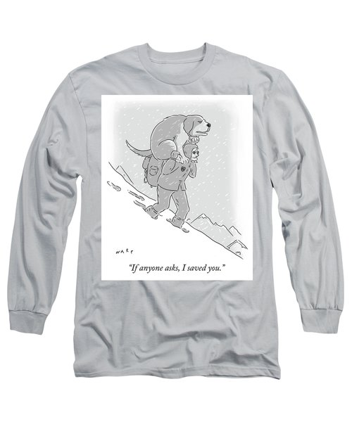 If Anyone Asks Long Sleeve T-Shirt