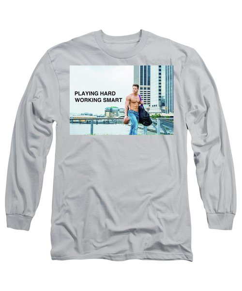 Playing Hard, Working Smart Long Sleeve T-Shirt
