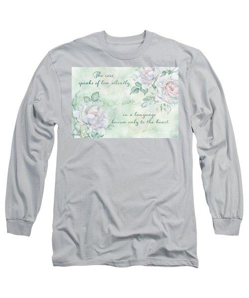 The Rose Speaks Of Love Long Sleeve T-Shirt
