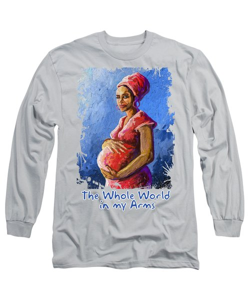 The Whole World In My Arms Long Sleeve T-Shirt
