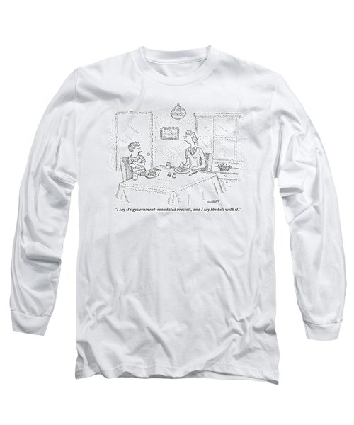I Say It's Government Mandated Broccoli Long Sleeve T-Shirt by Robert Mankoff