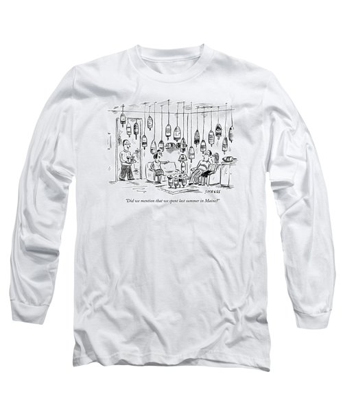 Did We Mention That We Spent Last Summer In Maine? Long Sleeve T-Shirt