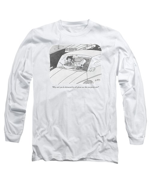 Why Can't You Be Distracted By Cell-phone Use Long Sleeve T-Shirt