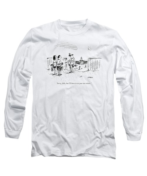 Sorry, Folks, But I'll Have To See Your Tax Long Sleeve T-Shirt