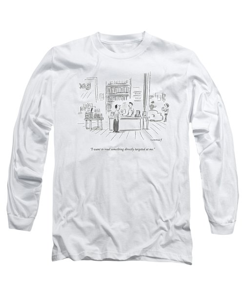 I Want To Read Something Directly Targeted At Me Long Sleeve T-Shirt