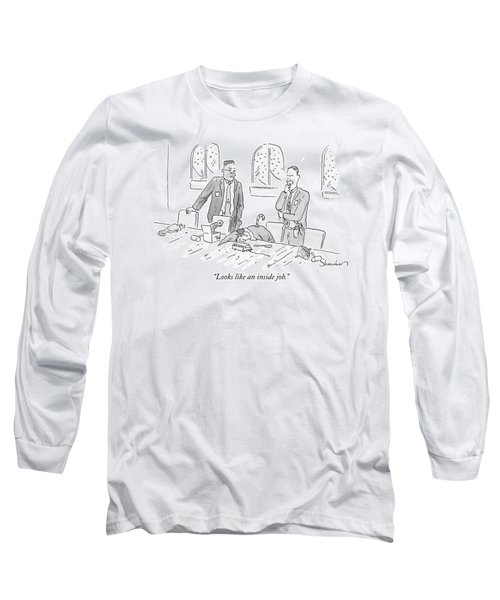 Looks Like An Inside Job Long Sleeve T-Shirt