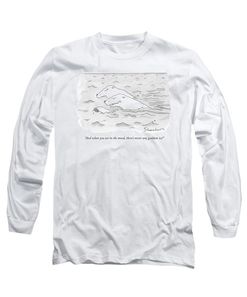 And When You Are In The Mood Long Sleeve T-Shirt