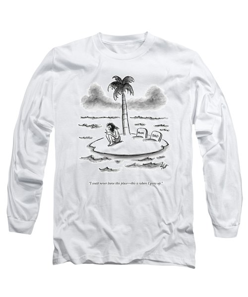 I Could Never Leave This Place - This Is Where Long Sleeve T-Shirt