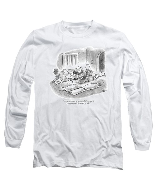 Using Our House As A Makeshift Morgue Is Going Long Sleeve T-Shirt