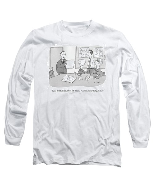 I Just Don't Think Attack Ads Have A Place Long Sleeve T-Shirt