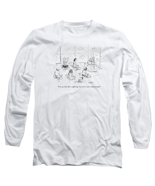 You Say That Life Is Suffering Long Sleeve T-Shirt