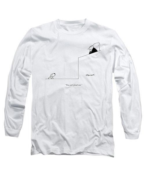You Can't Plead Cute Long Sleeve T-Shirt