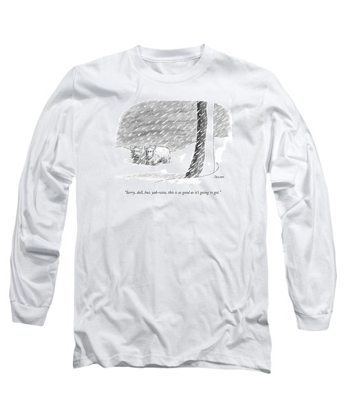 Sorry, Doll, But, Yak-wise, This Is As Good Long Sleeve T-Shirt