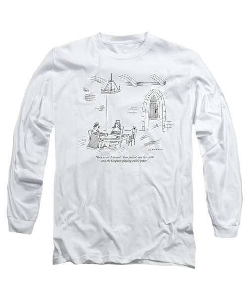 Bad News, Edward.  Your Father's Lost The Castle Long Sleeve T-Shirt