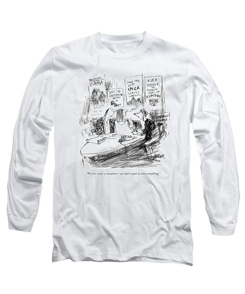 We Just Want A Vacation - We Don't Want To Learn Long Sleeve T-Shirt