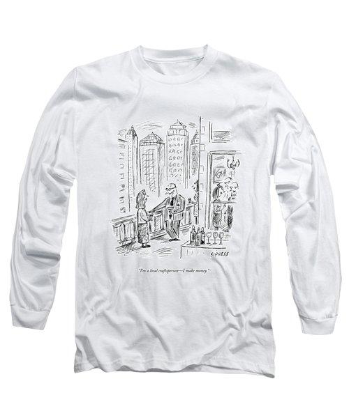 I'm A Local Craftsperson - I Make Money Long Sleeve T-Shirt