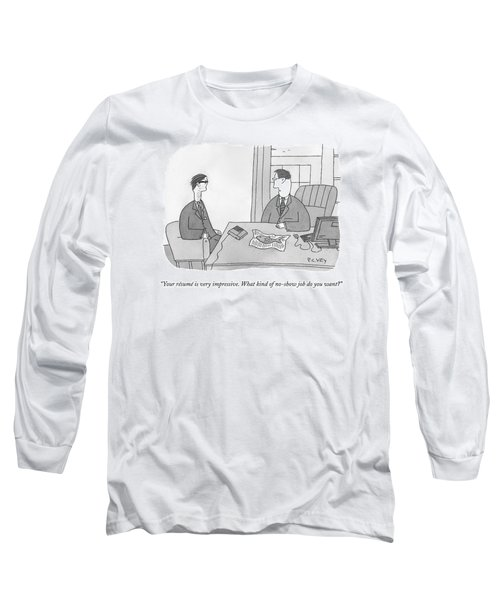 Your Resume Is Very Impressive Long Sleeve T-Shirt