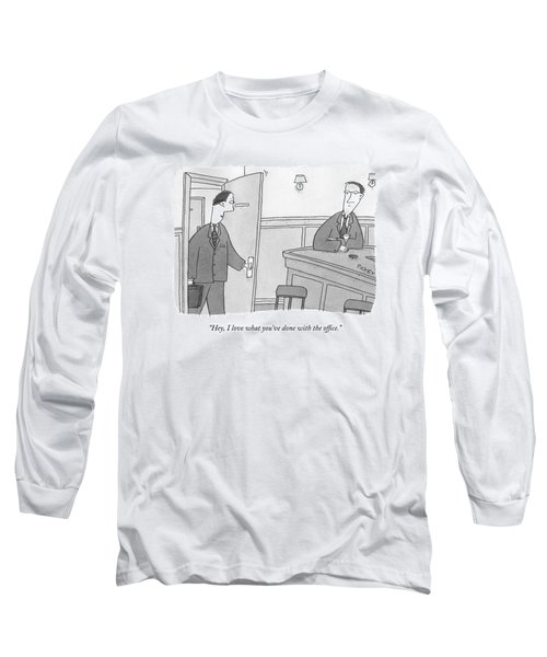 Hey, I Love What You've Done With The Office Long Sleeve T-Shirt