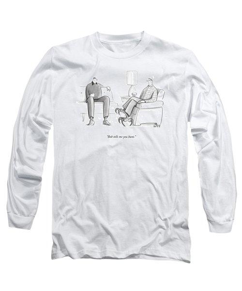 Bob Tells Me You Hunt Long Sleeve T-Shirt