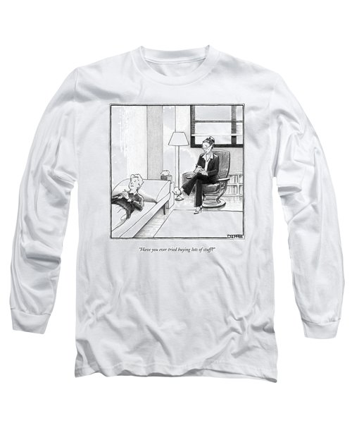 Have You Ever Tried Buying Lots Of Stuff? Long Sleeve T-Shirt