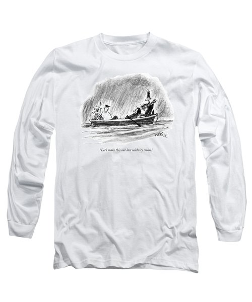 Let's Make This Our Last Celebrity Cruise Long Sleeve T-Shirt