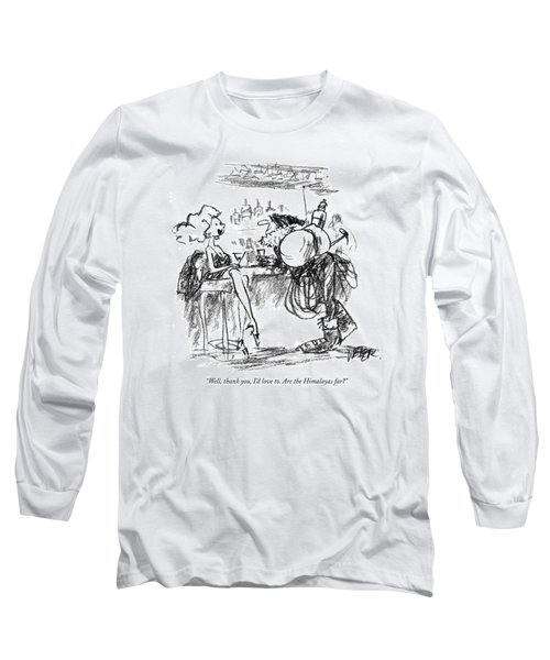 Well, Thank You, I'd Love To. Are The Himalayas Long Sleeve T-Shirt