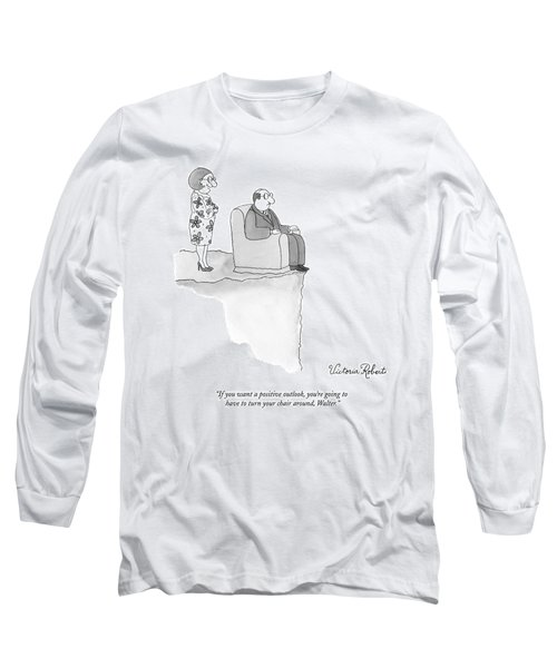 If You Want A Positive Outlook Long Sleeve T-Shirt