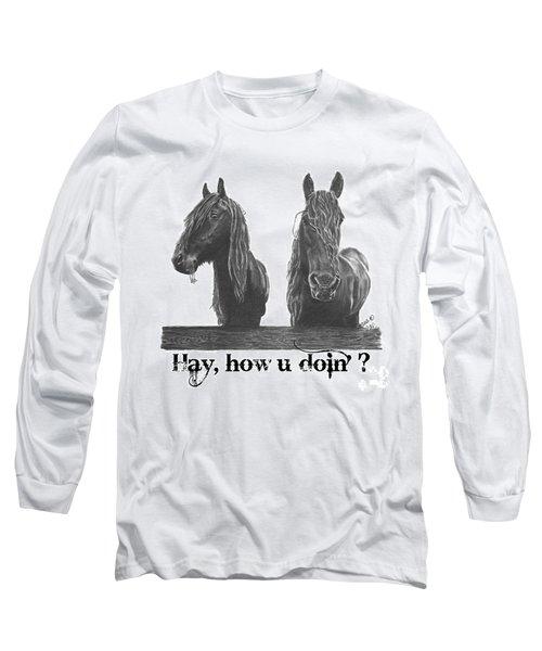 Hay How U Doin Long Sleeve T-Shirt by Marianne NANA Betts