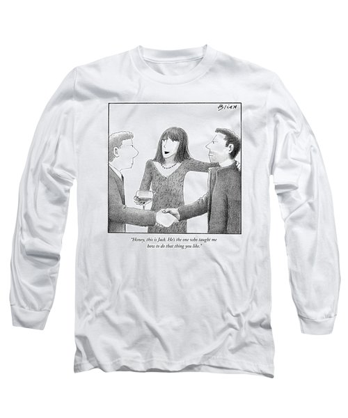 Honey, This Is Jack. He's The One Who Taught Long Sleeve T-Shirt