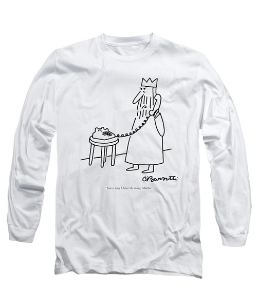 You're Why I Have The Moat Long Sleeve T-Shirt