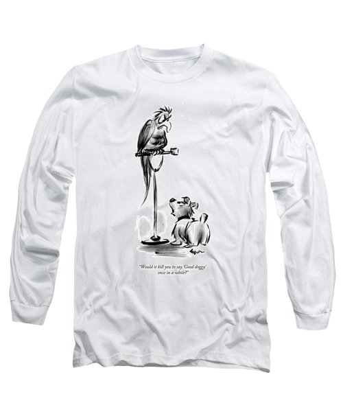 Would It Kill You To Say 'good Doggy' Once Long Sleeve T-Shirt