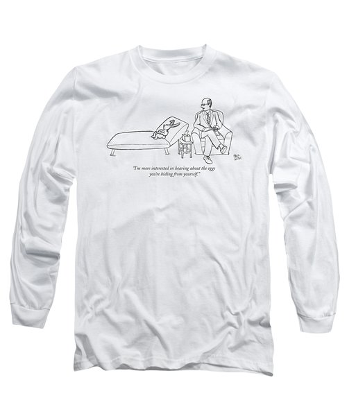I'm More Interested In Hearing About The Eggs Long Sleeve T-Shirt