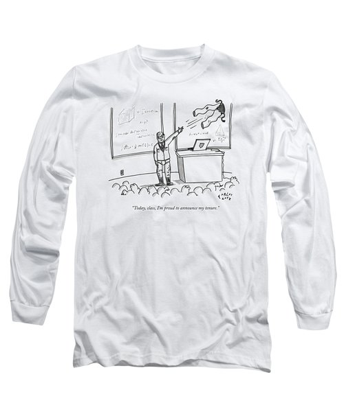 Today, Class, I'm Proud To Announce My Tenure Long Sleeve T-Shirt